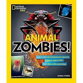 Animaux Zombies!: et autres bêtes de suceurs de sang, effrayant créatures et monstres réels