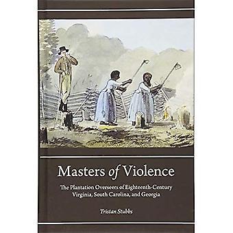 Masters of Violence: The Plantation Overseers of Eighteenthcentury Virginia, South Carolina, and Georgia� (Carolina Lowcountry and the Atlantic World)