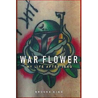 Krig blomma: Mitt liv efter Irak
