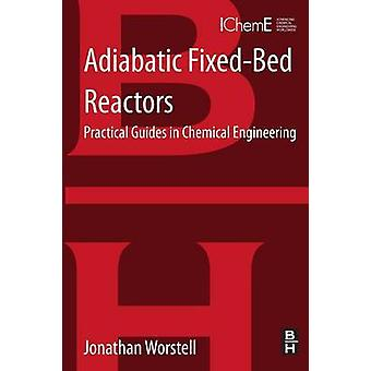 Adiabatic FixedBed Reactors Practical Guides in Chemical Engineering by Worstell & Jonathan