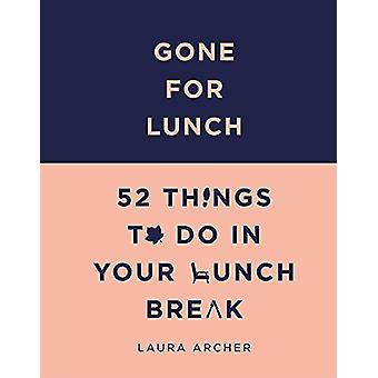 Gone For Lunch - 52 things to do in your lunch break by Laura Archer -