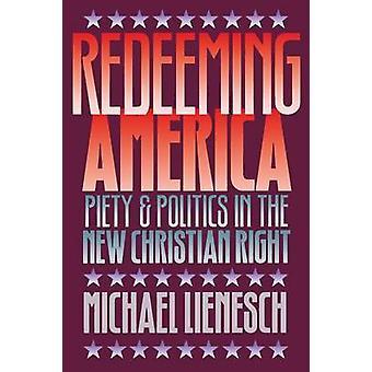 Försonande Amerika fromhet och politik i nya Christian rätt av Lienesch & Michael