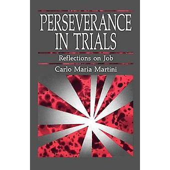 Perseverance in Trials Reflections on Job by Martini & Carlo Maria