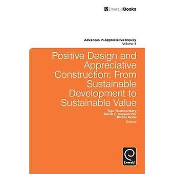 Positive Design and Appreciative Construction From Sustainable Development to Sustainable Value by Thatchenkery & Tojo