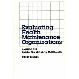 Evaluating Health Maintenance Organizations A Guide for Employee Benefits Managers by Moore & Perry