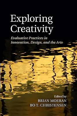 Exploring Creativity Evaluative Practices in Innovation Design and the Arts by Moeran & Brian