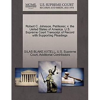 Robert C. Johnson Petitioner v. the United States of America. U.S. Supreme Court Transcript of Record with Supporting Pleadings by AXTELL & SILAS BLAKE