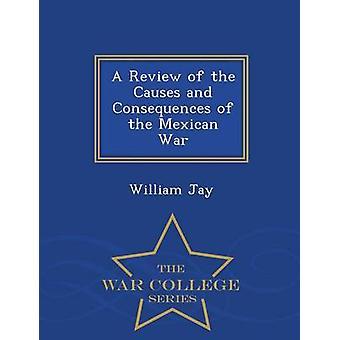 Una revisione delle cause e conseguenze della serie messicana guerra War College di Jay & William