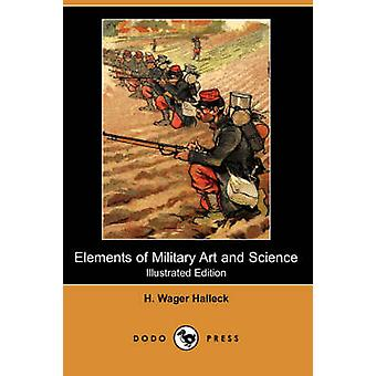 Elements of Military Art and Science Illustrated Edition Dodo Press by Halleck & Henry Wager