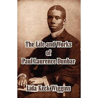 The Life and Works of Paul Laurence Dunbar by Wiggins & Lida Keck