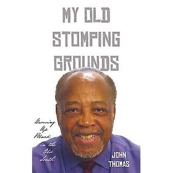 My Old Stomping Grounds Growing Up Black in the Old South by Thomas & John