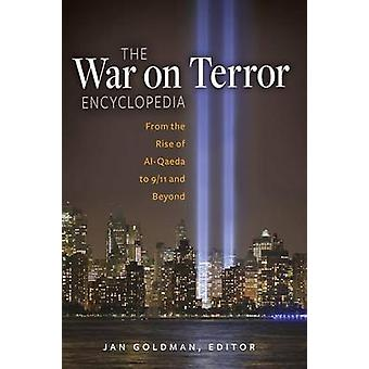 The War on Terror Encyclopedia From the Rise of AlQaeda to 911 and Beyond by Goldman & Jan