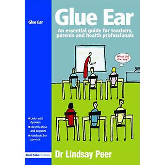 Glue Ear An Essential Guide for Teachers Parents and Health Professionals by Peer & Lindsay