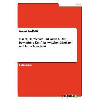 Macht Herrschaft und Gewalt. An der bewaffnete Else zwischen Maoisten und indischem Staat ved Bendfeldt & Lennart