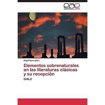 Elementos Sobrenaturales En Las Literaturas Clasicas y Su Recepcion by Narro Angel