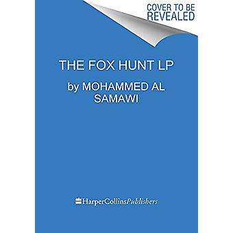 The Fox Hunt - A Refugee's Memoir of Coming to America by Mohammed Al