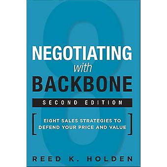 Negotiating with Backbone - Eight Sales Strategies to Defend Your Pric