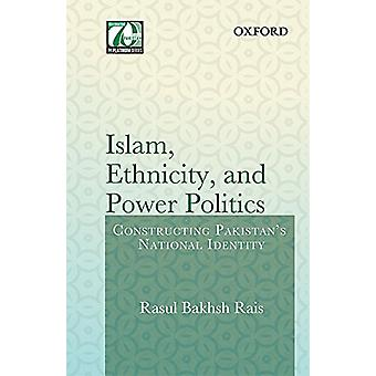 Islam - Ethnicity and Power Politics - Constructing Pakistan's Nationa