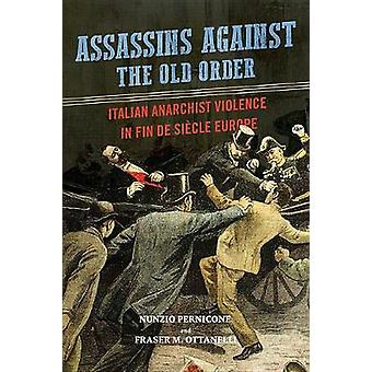 Assassins against the Old Order - Italian Anarchist Violence in Fin de