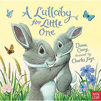 A Lullaby for Little One by Dawn Casey - Charles Fuge - 9780763686611