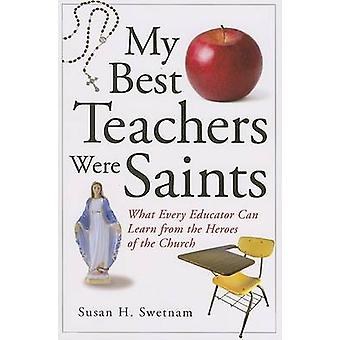 My Best Teachers Were Saints - What Every Educator Can Learn from the