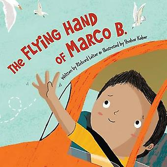 The Flying Hand of Marco B. by Richard Leiter - Shahar Kober - 978158