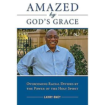 Amazed by God's Grace - Overcoming Racial Divides by the Power of the