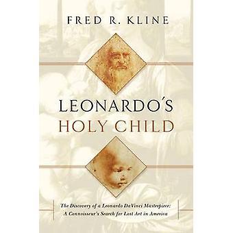 Leonardo's Holy Child - The Discovery of a Leonardo da Vinci Masterpie