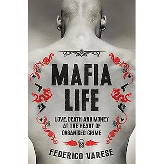 Mafia Life - Love - Death and Money at the Heart of Organised Crime by