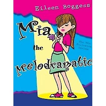 Mia the Melodramatic by Eileen Boggess - 9781890862572 Book