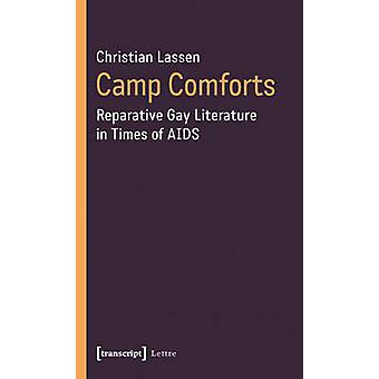 Camp Comforts - Reparative Gay Literature in Times of AIDS by Christia