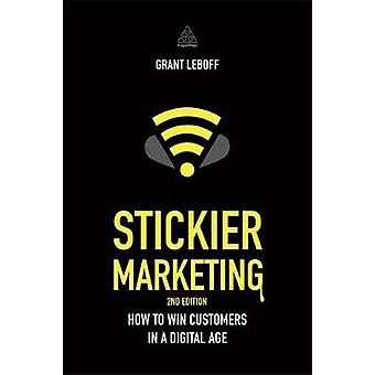 Stickier Marketing How to Win Customers in a Digital Age by Leboff & Grant