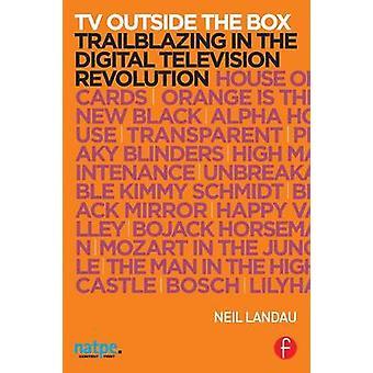 TV Outside the Box  Trailblazing in the Digital Television Revolution by Landau & Neil