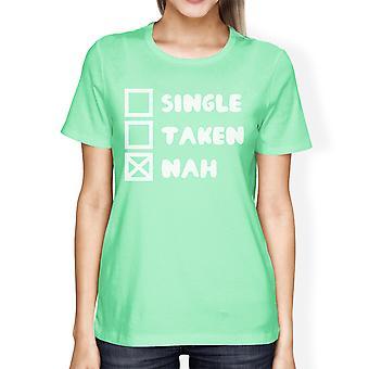 Single Taken Nah Womens Mint T-shirt Funny Birthday Gift For Friend