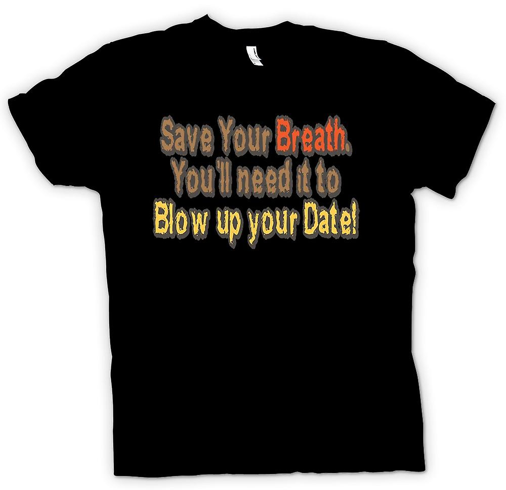 Mens T-shirt - Save your breath. You'll need it to blow up your date!