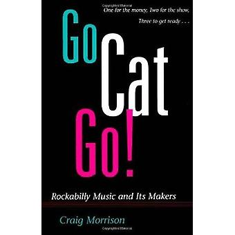 Go Cat Go! - Rockabilly Music and Its Makers by Craig Morrison - 97802
