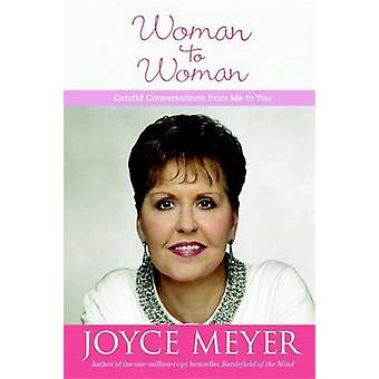 Woman to Woman - Candid Conversations from Me to You by Joyce Meyer -