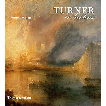 Turner in His Time by Andrew Wilton - 9780500238301 Book
