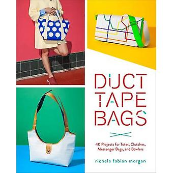 Duct Tape Bags - 40 Projects for Totes - Clutches - Messenger Bags - a