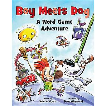 Boy Meets Dog - A Word Game Adventure by Valerie Wyatt - Dave Whamond