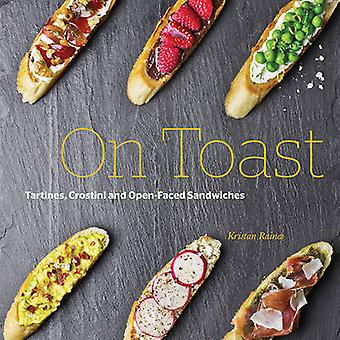 On Toast - Tartines - Crostini - and Open-Faced Sandwiches by Kristan
