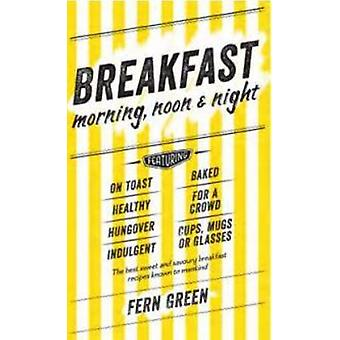 Breakfast - Morning - Noon and Night by Fern Green - 9781742709154 Bo