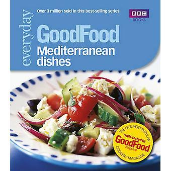 Good Food - Mediterranean Dishes - Triple-tested Recipes by Angela Nils