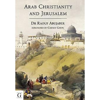Arab Christianity and Jerusalem by Raouf Abujaber - 9781908531162 Book