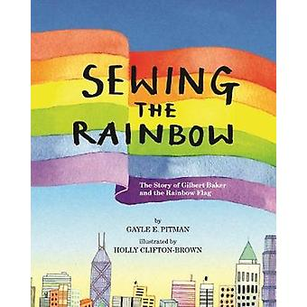 Sewing the Rainbow - A Story About Gilbert Baker by Sewing the Rainbow