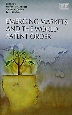Emerging Markets and the World Patent Order by Frougeerick M. Abbott -