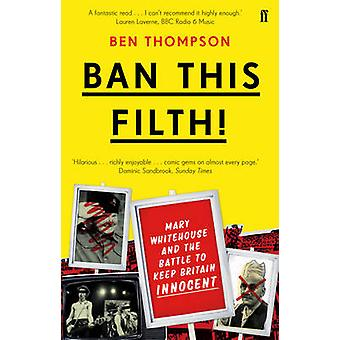 Ban This Filth! - Letters from the Mary Whitehouse Archive by Ben Thom