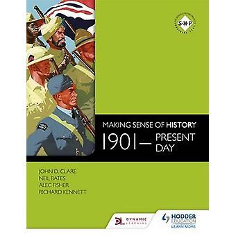Making Sense of History - 1901-Present Day da Neil Bates - Alec Fisher