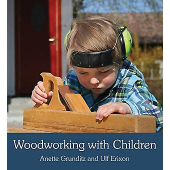 Woodworking with Children by Anette Grunditz - Ulf Erixon - Susan Bea