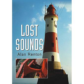 Lost Sounds - The Story of Fog Signals by Alan Renton - 9781870325837